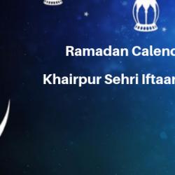Ramadan Calender 2019 Khairpur Sehri Iftaar Time Table