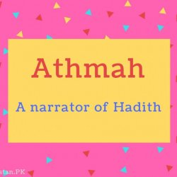 Athmah name Meaning A narrator of Hadith.