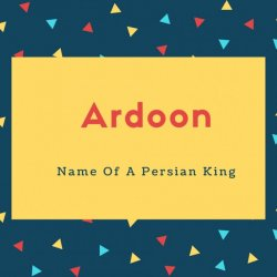 Ardoon Name Meaning Name Of A Persian King