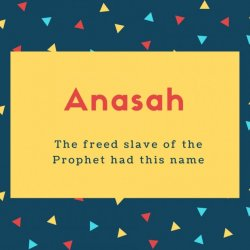 Anasah Name Meaning The freed slave of the Prophet had this name