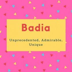 Badia Name Meaning Unprecedented, Admirable, Unique