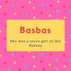 Basbas Name Meaning She was a slave girl of Ibn Nafees
