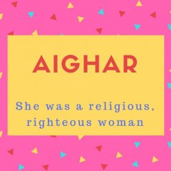 Aighar Name Meaning She was a religious, righteous woman.