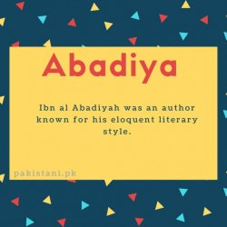 Abadiya name meaning Ibn al Abadiyah was an author known for his eloquent literary style.