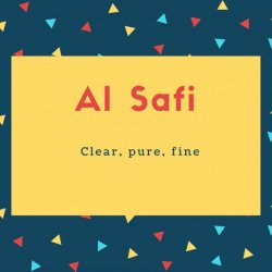 Al Safi Name Meaning Clear, pure, fine