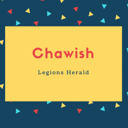 Chawish Name Meaning Legions Herald