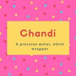 Chandi Name Meaning A precious metal, white wrapper