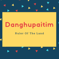 Danghupaitim Name Meaning Ruler Of The Land