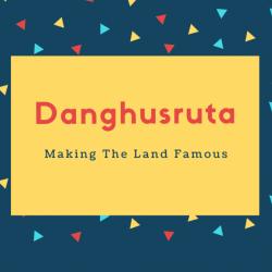 Danghusruta Name Meaning Making The Land Famous