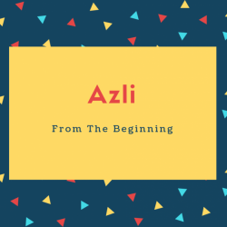 Azli Name Meaning From The Beginning