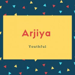 Arjiya Name Meaning Youthful