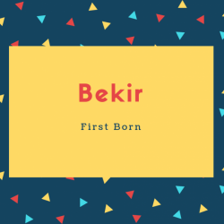 Bekir Name Meaning First Born
