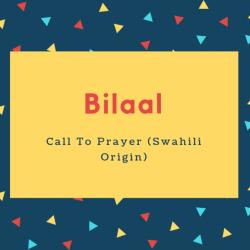 Bilaal Name Meaning Call To Prayer (Swahili Origin)