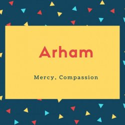 Arham Name Meaning Mercy, Compassion