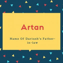 Artan Name Meaning Name Of Dariush's Father-in-law