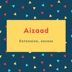 Aizaad Name Meaning Extension, excess