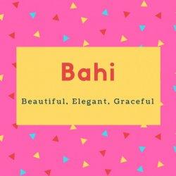 Bahi Name Meaning Beautiful, Elegant, Graceful