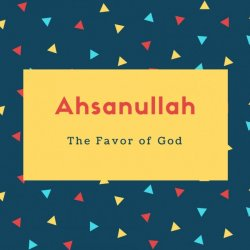 Ahsanullah Name Meaning The favor of God