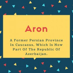 Aron Name Meaning A Former Persian Province In Caucasus, Which Is Now Part Of The Republic Of Azerbaijan