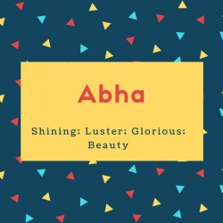 Abha Name Meaning Shining; Luster; Glorious; Beauty
