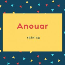 Anouar Name Meaning shining