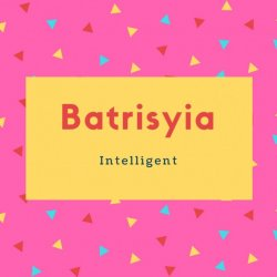 Batrisyia Name Meaning Intelligent