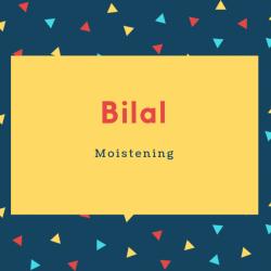 Bilal Name Meaning Moistening