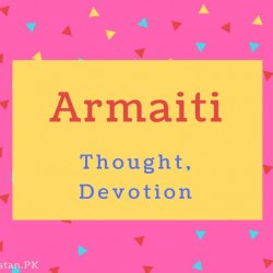 Armaiti name Meaning Thought, Devotion.