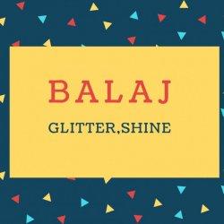 Balaj name Meaning Glitter, Shine.