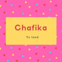 Chafika Name Meaning to tend