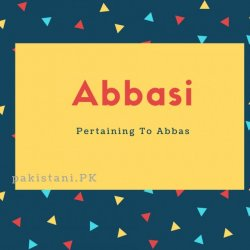 Abbasi name meaning Pertaining To Abbas.