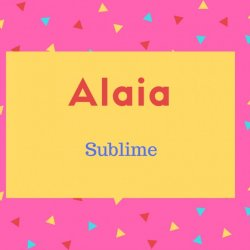 Alaia Name Meaning Sublime
