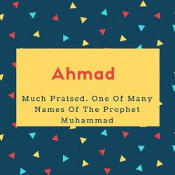 Ahmad Name Meaning Much Praised. One Of Many Names Of The Prophet Muhammad