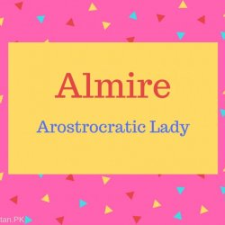 Almire Name Meaning Aristrocratic Lady