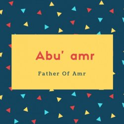 Abu' amr Name Meaning Father Of Amr