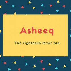 Asheeq Name Meaning The righteous lover fan