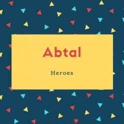 Abtal Name Meaning Heroes