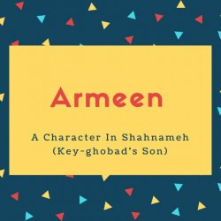 Armeen Name Meaning A Character In Shahnameh (Key-ghobad's Son)