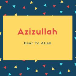 Azizullah Name Meaning Dear To Allah