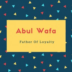 Abul Wafa Name Meaning Father Of Loyalty
