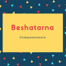 Beshatarna Name Meaning Compassionate