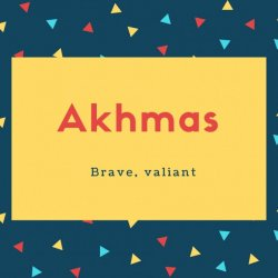 Akhmas Name Meaning Brave, valiant