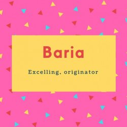 Baria Name Meaning Excelling, originator