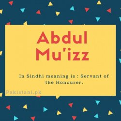 Abdul mu'izz name meaning In Sindhi meaning is - Servant of the Honourer..