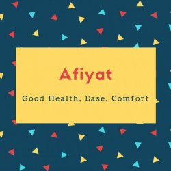 Afiyat Name Meaning Good Health, Ease, Comfort
