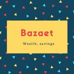 Bazaet Name Meaning Wealth, savings