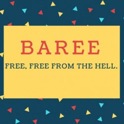 Baree Name meaning Free, Free from the Hell..