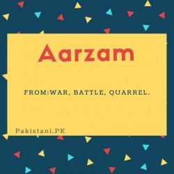 Aarzam name meaning war,battle,quarrel.