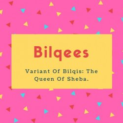 Bilqees Name Meaning Variant Of Bilqis- The Queen Of Sheba