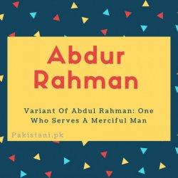 Abdur Rahman name meaning Variant Of Abdul Rahman- One Who Serves A Merciful Man.